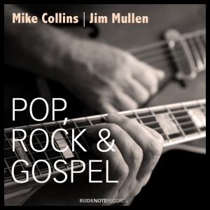 "Cover pic for Mike Collins | Jim Mullen ""Pop, Rock & Gospel"""