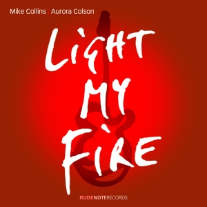 cover pic for 'Light My Fire' single by Mike Collins | Aurora Colson