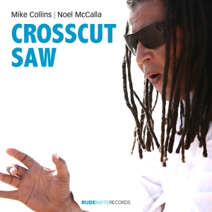 "Cover pic for Mike Collins | Noel McCalla recording ""Crosscut Saw"""